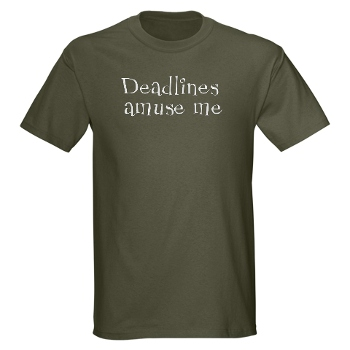 Deadlines amuse me MilitaryGreen